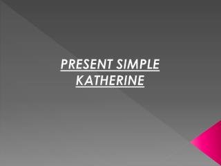 PRESENT  SIMPLE KATHERINE
