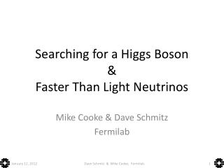 Searching for a Higgs Boson &  Faster Than Light Neutrinos