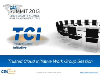 Trusted Cloud Initiative Work Group Session