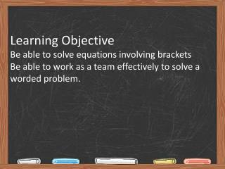 Learning Objective Be able to solve equations involving brackets