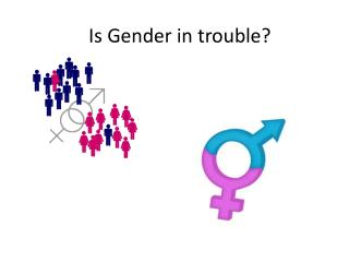 Is Gender in trouble?