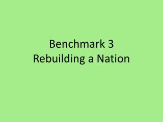 Benchmark 3 Rebuilding a Nation
