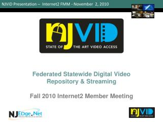 Federated Statewide Digital Video Repository & Streaming Fall 2010 Internet2 Member Meeting