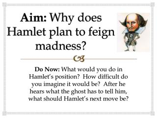 Aim:  Why does Hamlet plan to feign madness?