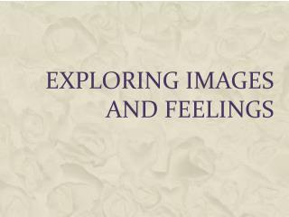 Exploring Images and Feelings