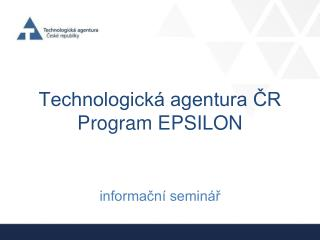 Technologick� agentura ?R  Program  EPSILON