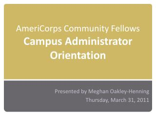 AmeriCorps Community Fellows  Campus Administrator Orientation