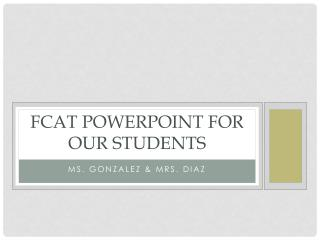 FCAT PowerPoint for our students