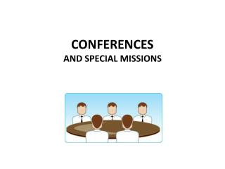 CONFERENCES  AND SPECIAL MISSIONS