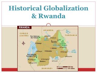 Historical Globalization  & Rwanda