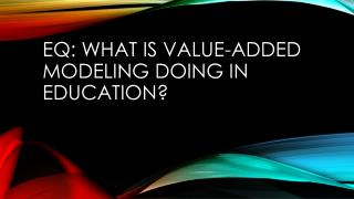 EQ: What is value-added modeling doing in education?