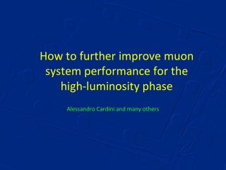 How to further improve muon system performance for the high-luminosity phase