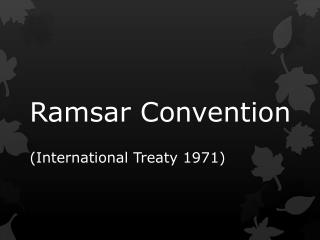 Ramsar Convention (International Treaty 1971)