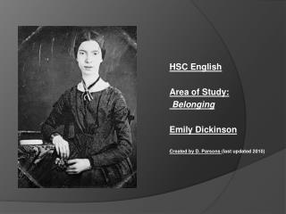 HSC  English Area of  Study: Belonging Emily  Dickinson Created by D. Parsons  (last updated 2010)