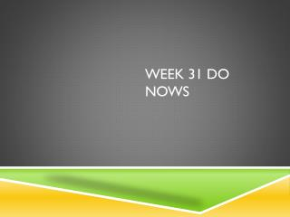 Week 31 Do  Nows