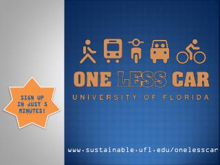 sustainable.ufl/onelesscar