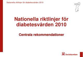 Nationella riktlinjer för diabetesvården 2010 Centrala rekommendationer
