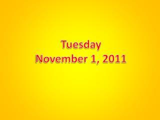 Tuesday November 1, 2011