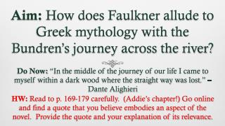 Aim:  How does Faulkner allude to Greek mythology with the  Bundren's  journey across the river?