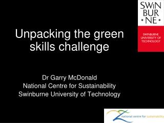 Unpacking the green skills challenge Dr Garry McDonald National Centre for Sustainability