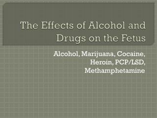 The Effects of Alcohol and Drugs on the Fetus