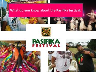 What do you know about the  Pasifika  festival ?