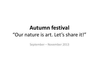 "Autumn festival ""Our nature is art. Let's share it!"""
