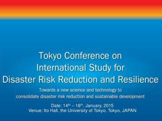 Date: 14 th  – 16 th , January, 2015 Venue: Ito Hall, the University of Tokyo, Tokyo, JAPAN