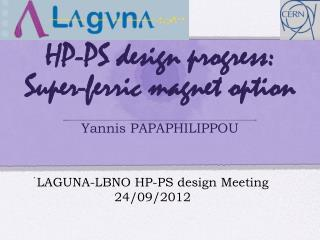 HP-PS  design  progress: Super-ferric magnet option