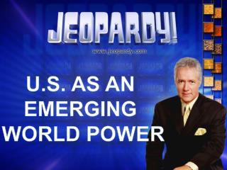U.S. AS AN  EMERGING  WORLD POWER