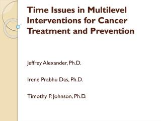 Time  Issues in Multilevel Interventions for Cancer Treatment and Prevention