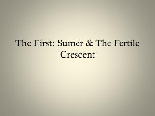 The First: Sumer & The Fertile Crescent