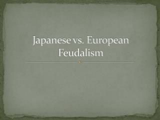 Japanese vs. European Feudalism