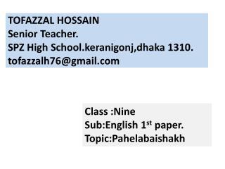 TOFAZZAL HOSSAIN Senior Teacher. SPZ High  School.keranigonj,dhaka  1310. tofazzalh76@gmail