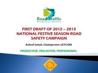 FIRST DRAFT OF 2012 – 2013 NATIONAL FESTIVE SEASON ROAD SAFETY CAMPAIGN