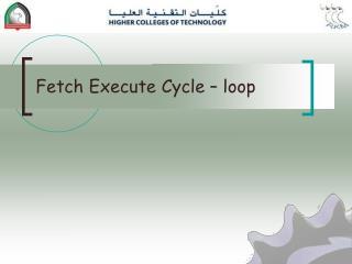 Fetch Execute Cycle – loop