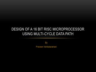 Design Of A 16 bit RISC Microprocessor Using Multi-Cycle Data path