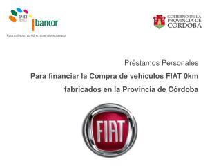 Préstamos Personales  Para financiar la Compra de vehículos FIAT 0km