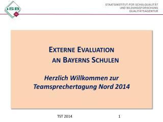 Externe  Evaluation  an Bayerns Schulen Herzlich  Willkommen zur Teamsprechertagung Nord 2014