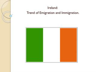 Ireland: Trend of Emigration and Immigration.