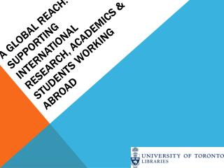A global reach: Supporting international research, academics & students working abroad