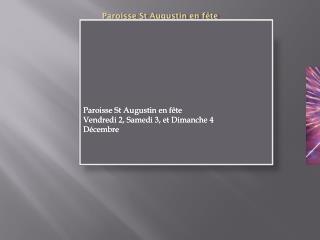 Paroisse St Augustin en fête Vendredi 2, Samedi 3, et Dimanche 4 Décembre