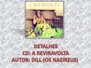 DETALHES CD: A REVIRAVOLTA AUTOR:  DILL (OS NAZIREUS)