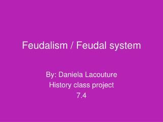 Feudalism  / Feudal system