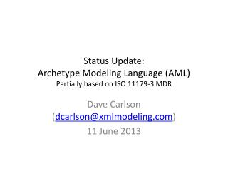 Status Update: Archetype Modeling Language (AML) Partially based  on ISO 11179-3 MDR