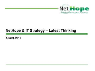 NetHope & IT Strategy – Latest Thinking April 9,  2010