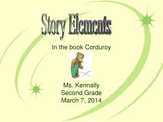 In the book Corduroy Ms. Kennally Second Grade March 7, 2014