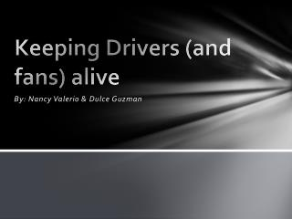 Keeping Drivers (and fans) alive