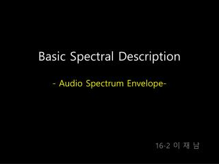 Basic Spectral Description - Audio Spectrum Envelope-