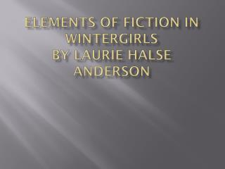 ELEMENTS OF FICTION IN WINTERGIRLS  BY LAURIE HALSE ANDERSON